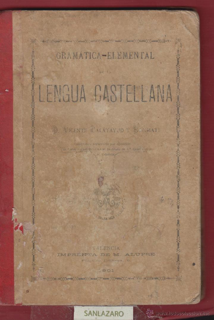 GRAMATICA ELEMENTAL DE LA LENGUA CASTELLANA-D. VICENTE CALATAYUD Y BONMATI-IMP.ALUFRE-1901-VLC-LE122 (Libros Antiguos, Raros y Curiosos - Libros de Texto y Escuela)