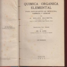 Libros antiguos: QUIMICA ORGANICA ELEMENTAL PARA ESTUDIANTES DE MEDICINA-K.MACBETH-EDIT. CALPE-1924-LE129. Lote 47708134