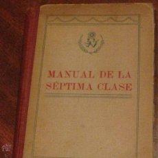 Libros antiguos: MANUEL DE LA SÉPTIMA CLASE EDIT LUIS GILI AÑO 1928. Lote 47721209