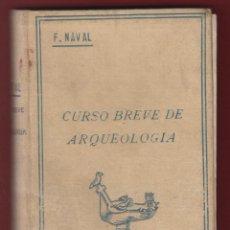 Libros antiguos: CURSO BREVE DE ARQUEOLOGIA Y BELLAS ARTES-P.FRANCISCO NAVAL-6ªEDIC.-COCULSA-1934-MADRID-LE158. Lote 47727739
