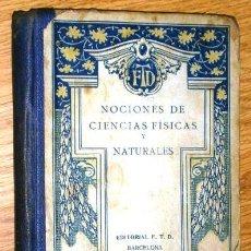 Libros antiguos: NOCIONES DE CIENCIAS FÍSICAS Y NATURALES DE EDITORIAL F. T. D. EN BARCELONA 1929 SÉPTIMA EDICIÓN. Lote 48190983