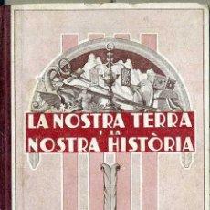 Libros antiguos: RAMON TORROJA : LA NOSTRA TERRA, LA NOSTRA HISTORIA (ELZEVIRIANA CAMÍ, 1933) EN CATALÁN. Lote 48573031