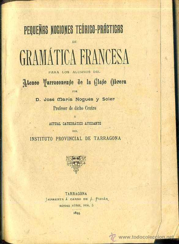 NOGUÉS Y SOLER : GRAMÁTICA FRANCESA PARA EL ATENEO TARRACONENSE DE LA CLASE OBRERA (TARRAGONA, 1895) (Libros Antiguos, Raros y Curiosos - Libros de Texto y Escuela)