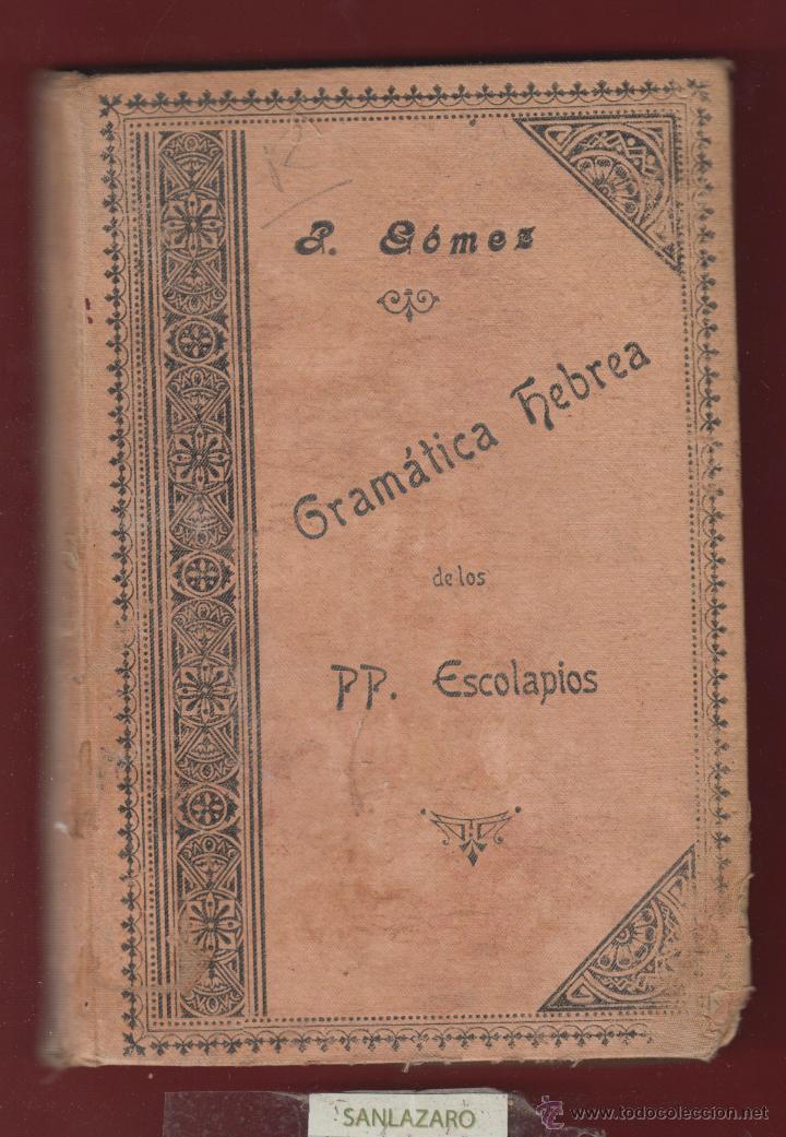 P.GÓMEZ-GRAMÁTICA HEBREA DE LOS PP. ESCOLAPIOS- TERCERA EDICIÓN 1904 370PAG. LE303 (Libros Antiguos, Raros y Curiosos - Libros de Texto y Escuela)