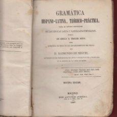 Libros antiguos: GRAMATICA HISPANO LATINA, TEORICO PRACTICA-RAIMUNDO DE MIQUEL-9ª EDICION-299 PAGS.-1867-LE311. Lote 48990601