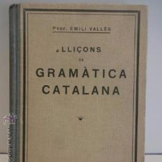 Libros antiguos: LLIÇONS DE GRAMÀTICA CATALANA, PROF. EMILI VALLÈS. ED / LLIBRERIA SINTES - 1931. BUENA CALIDAD.. Lote 49706573