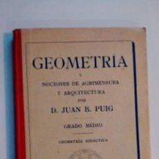 Libros antiguos: GEOMETRIA Y NOCIONES DE AGRIMENSURA Y ARQUITECTURA / JUAN B. PUIG / 1925. Lote 49876697