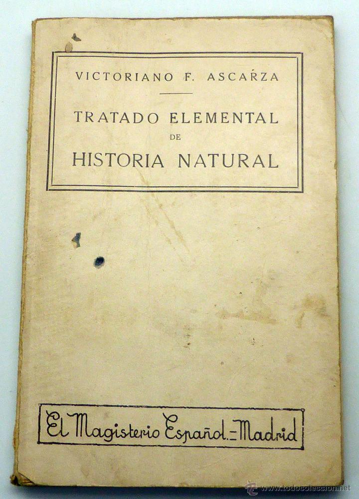 TRATADO ELEMENTAL HISTORIA NATURAL VICTORIANO ASCARZA 1ª ED MAGISTERIO ESPAÑOL 1935 (Libros Antiguos, Raros y Curiosos - Libros de Texto y Escuela)