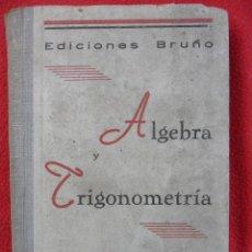 Libros antiguos: ALGEBRA Y TRIGONOMETRIA. EDICIONES BRUÑO. CUARTA EDICION. TAPA DURA. 267 PAGINAS. 240 GRAMOS.. Lote 50775605