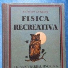 Libros antiguos: FÍSICA RECREATIVA. POR ANTONIO ESTRADA. I. G. SEIX BARRAL HNOS, EDITORES, BARCELONA, 1935.. Lote 51302572