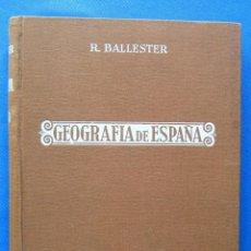Libros antiguos: GEOGRAFÍA DE ESPAÑA. 1ª Y 2ª PARTE. R. BALLESTER. 4ª EDICIÓN. EDITORIAL BALLESTER, TARRAGONA, 1934.. Lote 51667374