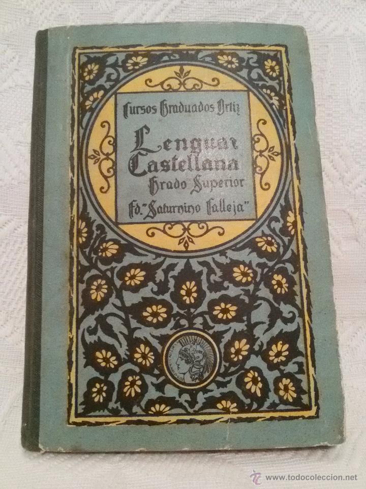 LENGUA CASTELLANA-GRADO SUPERIOR-CURSOS GRADUADOS ORTIZ-E.SATURNINO CALLEJA-1931 (Libros Antiguos, Raros y Curiosos - Libros de Texto y Escuela)