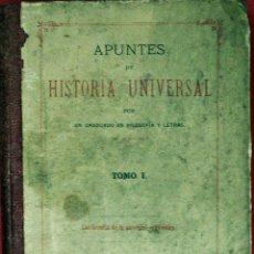 Libros antiguos: APUNTES DE HISTORIA UNIVERSAL POR UN GRADUADO EN FILOSOFÍA Y LETRAS (1885). TOMO I.. Lote 52320657