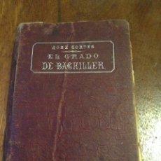 Libros antiguos: EL GRADO DE BACHILLER. JOSÉ CORTÉS. 1902. Lote 54325798