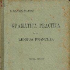 Libros antiguos: GRAMÁTICA PRÁCTICA DE LA LENGUA FRANCESA. E. GARCÍA BELLIDO. TERCERA EDICIÓN. AÑO 1919. (10.2). Lote 54667916