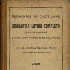 Libros antiguos: RUDIMENTOS DE CASTELLANO Y GRAMATICA LATINA COMPLETA, POR ANTONIO REIXACH. AÑO 1914. (10.2). Lote 54692998