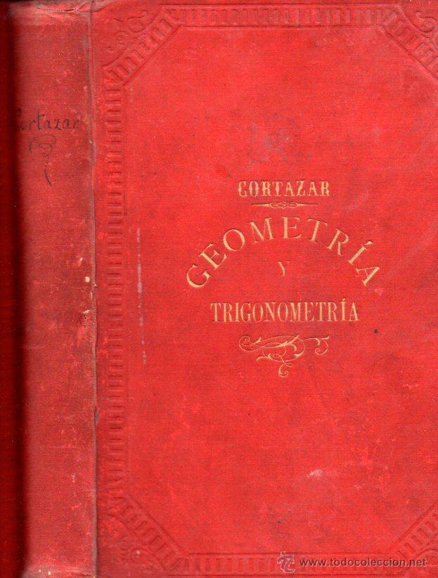 CORTÁZAR : TRATADO DE GEOMETRÍA ELEMENTAL, TRIGONOMETRÍA Y TOPOGRAFÍA (HERNANDO, 1897) (Libros Antiguos, Raros y Curiosos - Libros de Texto y Escuela)