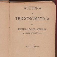 Libros antiguos: ÁLGEBRA Y TRIGONOMETRÍA IGNACIO SUAREZ SOMONTE 8ª EDICION 290 PAGINAS CON EJEMPLOS MADRID 1926 LE843. Lote 54757139
