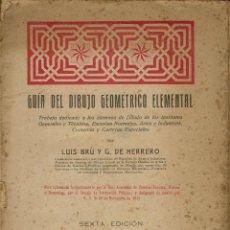 Libros antiguos: GUIA DEL DIBUJO GEOMETRICO ELEMENTAL, DE LUÍS BRÚ Y G. DE HERRERO. AÑO 1920. (10.2). Lote 54841189