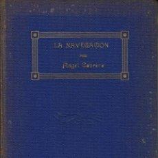 Libros antiguos: LA NAVEGACIÓN, POR ÁNGEL CABRERA. AÑO 1923. (10.2). Lote 54858679