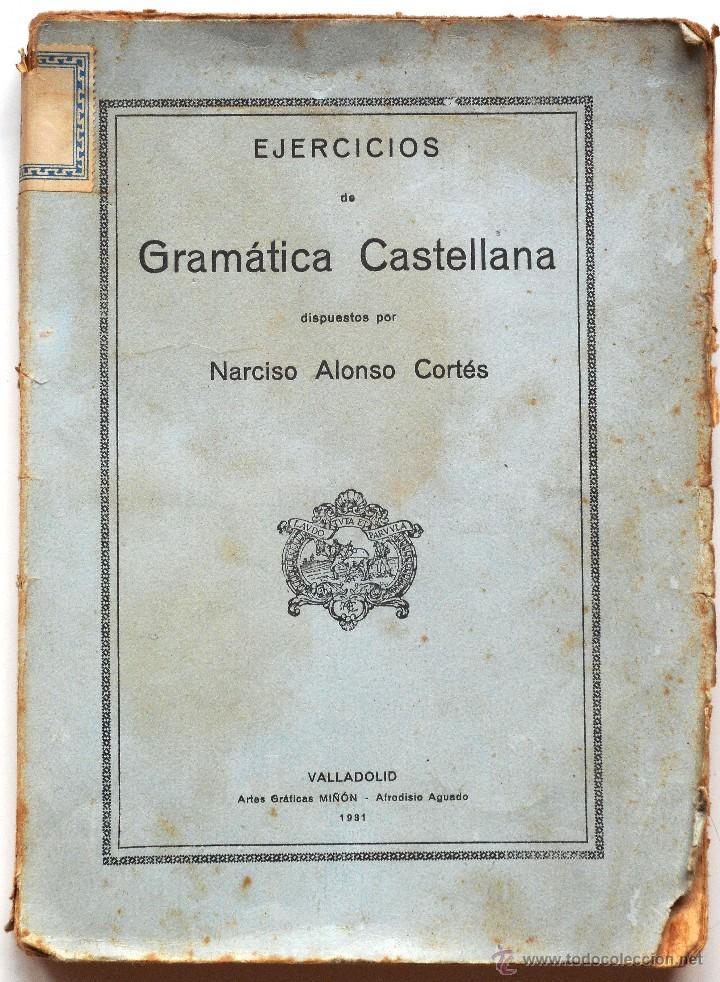 EJERCICIOS DE GRAMÁTICA CASTELLANA - NARCISO ALONSO CORTÉS - GRÁFICAS MIÑÓN VALLADOLID 1931 (Libros Antiguos, Raros y Curiosos - Libros de Texto y Escuela)