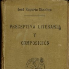 Libros antiguos: PRECEPTIVA LITERARIA Y COMPOSICIÓN, DE JOSÉ ROGERIO SÁNCHEZ. AÑO 1917. (12.2). Lote 56653899