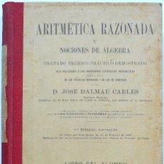 Libros antiguos: ARITMÉTICA RAZONADA Y NOCIONES DE ÁLGEBRA - LIBRO ALUMNO GRADO PROFESIONAL - JOSÉ DALMAU - AÑO 1905. Lote 56658478