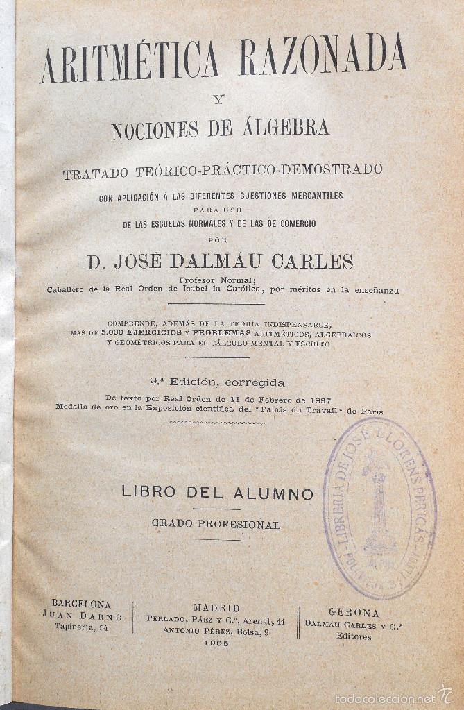 Libros antiguos: ARITMÉTICA RAZONADA Y NOCIONES DE ÁLGEBRA - LIBRO ALUMNO GRADO PROFESIONAL - JOSÉ DALMAU - AÑO 1905 - Foto 2 - 56658478