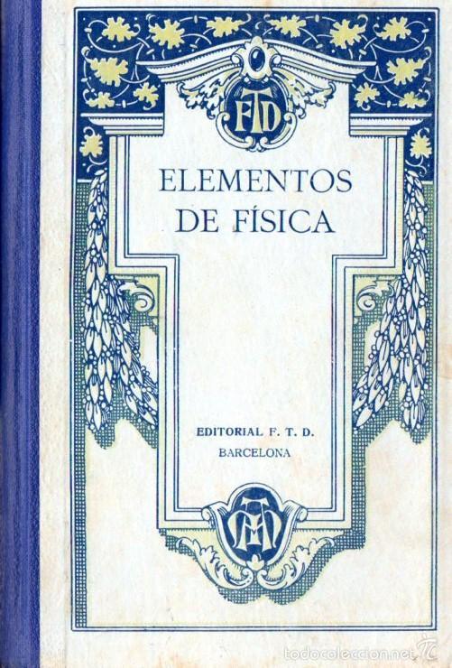 ELEMENTOS DE FÍSICA (F.T.D., C. 1930) (Libros Antiguos, Raros y Curiosos - Libros de Texto y Escuela)