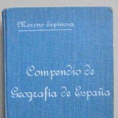 Libros antiguos: COMPENDIO DE GEOGRAFÍA ESPECIAL DE ESPAÑA.1914. MORENO ESPINOSA,ALFONSO. Lote 57231185