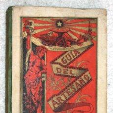 Libros antiguos: GUIA DEL ARTESANO 1882. D. ESTEBAN PALUZIE Y CANTALOZELLA. LITOGRAFIA DE FAUTINO PALUZIE. BARCELONA . Lote 57518988