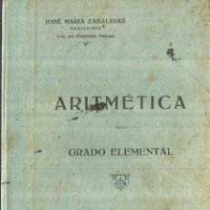 Libros antiguos: ARITMÉTICA. GRADO ELEMENTAL. JOSÉ MARÍA ZABALEGUI. IMP. HIJOS DE BENIGNO AYORA. MADRID. 1922. Lote 59958179