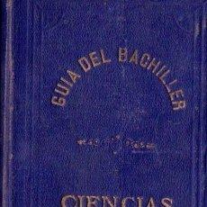 Libros antiguos: FÉLIX SÁNCHEZ Y CASADO : GUÍA DEL BACHILLER (1874) CIENCIAS. Lote 61270063