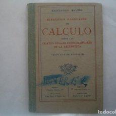 Libros antiguos: EJERCICOS GRADUADOS DE CÁLCULO SOBRE LAS REGLAS DE LA ARITMÉTICA.1920. ED. BRUÑO. Lote 63313492