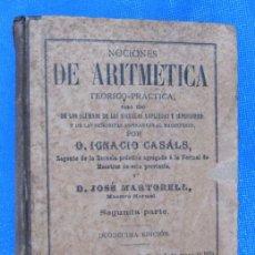 Libros antiguos: NOCIONES DE ARITMÉTICA TEÓRICO PRÁCTICA. POR IGNACIO CASALS Y JOSE MARTORELL. SEGUNDA PARTE, 1898.. Lote 64304531