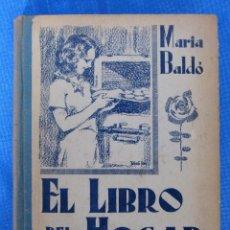 Livros antigos: EL LIBRO DEL HOGAR. MARIA BALDÓ. HIJOS DE SANTIAGO RODRÍGUEZ, BURGOS, 1933. PRIMERA EDICIÓN.. Lote 64479755