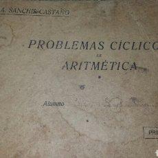 Libros antiguos: PROBLEMAS CÍCLICOS DE ARITMETICA PRIMER GRADO.- A.SANCHIS CASTAÑO- ENSEÑANZA RESOLUCIÓN DE PROBLEMA. Lote 66963843