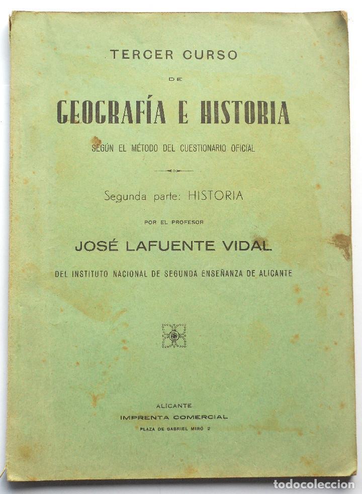 TERCER CURSO DE GEOGRAFÍA E HISTORIA – 2ª PARTE HISTORIA – JOSÉ LAFUENTE - ALICANTE (Libros Antiguos, Raros y Curiosos - Libros de Texto y Escuela)