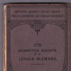 Libros antiguos: GRAMATICA SUCINTA DE LA LENGUA ALEMANA - OTTO - GASPEY - SAUER - 1909. Lote 76003323