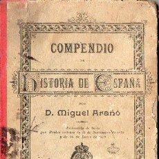Libros antiguos: MIGUEL ARAÑÓ : COMPENDIO DE HISTORIA DE ESPAÑA 1896. Lote 76349975