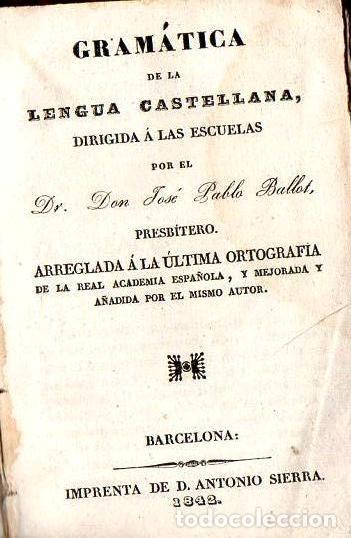 BALLOT : GRAMÁTICA DE LA LENGUA CASTELLANA (A. SIERRA, 1842) PERGAMINO (Libros Antiguos, Raros y Curiosos - Libros de Texto y Escuela)
