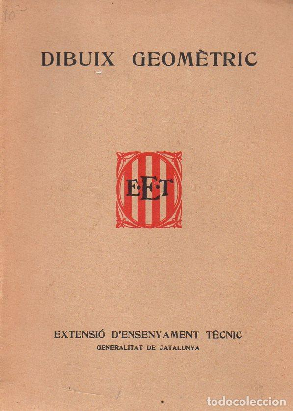 GENERALITAT DE CATALUNYA : EXTENSIÓ D'ENSENYAMENT TÈCNIC - DIBUIX GEOMÈTRIC - 1937 (Libros Antiguos, Raros y Curiosos - Libros de Texto y Escuela)
