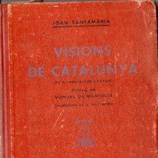 Libros antiguos: JOAN SANTAMARÍA : VISIONS DE CATALUNYA (ED. MEDITERRANIA, 1936). Lote 90392084