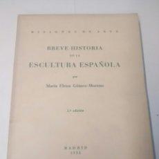 Livros antigos: BREVE HISTORIA DE LA ESCULTURA ESPAÑOLA - MARÍA ELENA GÓMEZ-MORENO - 1935. Lote 92782127