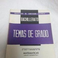 Libros antiguos: TEMAS DE GRADO - MATEMATICAS - BACHILLERATO - AÑO 1963 - PUBLICACIONES DE LA ENSEÑANZA MEDIA . Lote 92845010