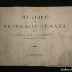 Libros antiguos: MI LIBRO DE GEOGRAFÍA HUMANA POR AURELIO R. CHARENTÓN. J. ORTIZ, EDITOR. Lote 93811190
