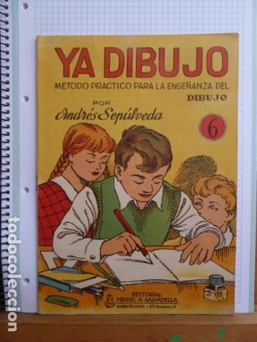 YA DIBUJO METODO PRACTICO PARA LA ENSEÑANZA DEL DIBUJO POR ANDRES SEPULVEDA N.6 (Libros Antiguos, Raros y Curiosos - Libros de Texto y Escuela)