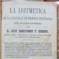 Libros antiguos: LA ARITMÉTICA DE LAS ESCUELAS DE PRIMERA ENSEÑANZA. JOSÉ BERTOMEU, BARCELONA. 1878. Lote 97113955