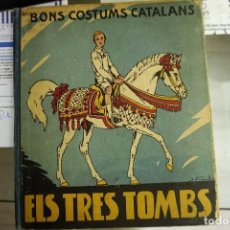 Libros antiguos: BONS COSTUMS CATALANS - ELS TRES TOMBS- AÑO 1934. Lote 99479635