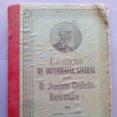Libros antiguos: EJERCICIOS DE ORTOGRAFIA LITERAL POR D.JOAQUIN CASTELLO ALEIXANDRE - 1928. Lote 103822727